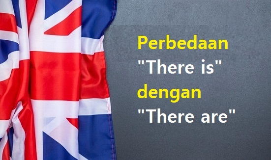 Perbedaan There is dengan There are