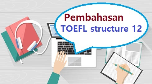 pembahasan toefl structure 12