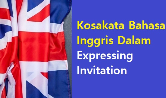 Kosakata Bahasa Inggris Dalam Expressing Invitation