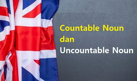 Countable Noun dan Uncountable Noun